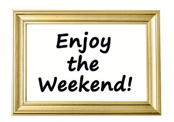 Text Enjoy the weekend on frame