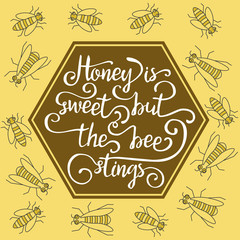 Hiney is sweet but the bee stings.
