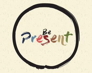 Calligraphy: Be present. Inspirational motivational quote. Meditation theme