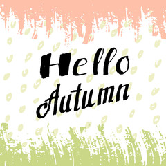 Hello Autumn. Amazing Lettering background. Perfect Hand Drawn Inscription. Hand-made Card design. Handwritten letters. Poster, banner, postcard with quote, text, phrase for fall. Vector illustration.