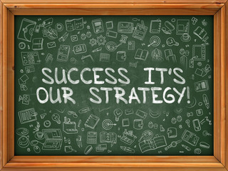 Success its Our Strategy - Hand Drawn on Green Chalkboard.