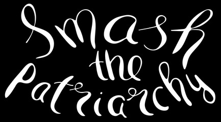 Smash the patriarchy. Feminism quote, woman motivational slogan. Feminist saying. Rough typography with brush lettering.