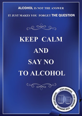 Keep calm and stop drinking. Alcohol is not the answer, it just makes you forget the question. - stop drinking campaign image, also for print
