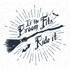 "Hand drawn Halloween label with textured witch's broom vector illustration and ""If the broom fits - ride it"" lettering."