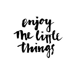 Enjoy the little things. Modern calligraphy.