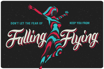 "Conceptual poster with jumping woman vector illustration and calligraphy lettering composition with text ""Don't let the fear of falling keep you from flying"""