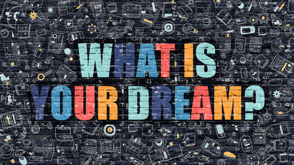 Multicolor What is Your Dream on Dark Brickwall. Doodle Style.