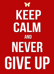 Keep calm and never give up poster