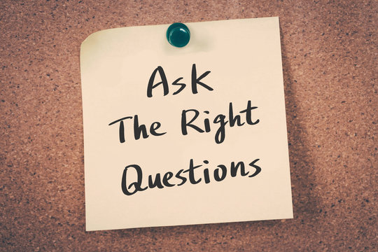 Ask The Right Questions