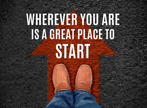 Inspiration quote,Whereever you are is a great place to start, a