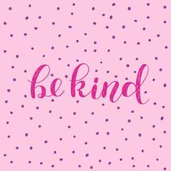 Be kind. Brush lettering.