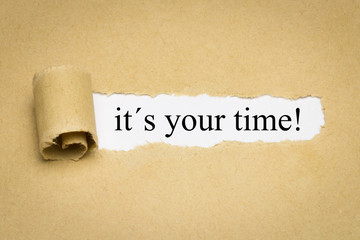 it´s your time!