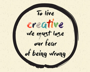 Calligraphy: To live creative, we must lose our fear of being wrong. Inspirational motivational quote. Meditation theme