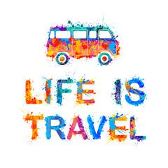 Life is travel. Inscription of splash paint
