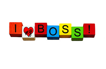 I Love My Boss, for workers, jobs, employers & business! Isolated.