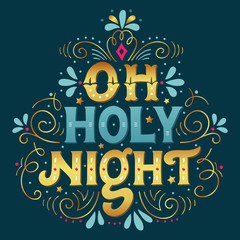 Oh holy night. Christmas lettering with decorative design elemen