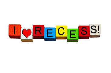 I Love Recess, for school / college vacations, teaching breaks!