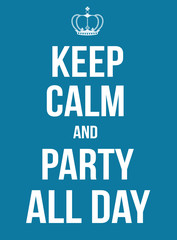 Keep calm and party all day poster