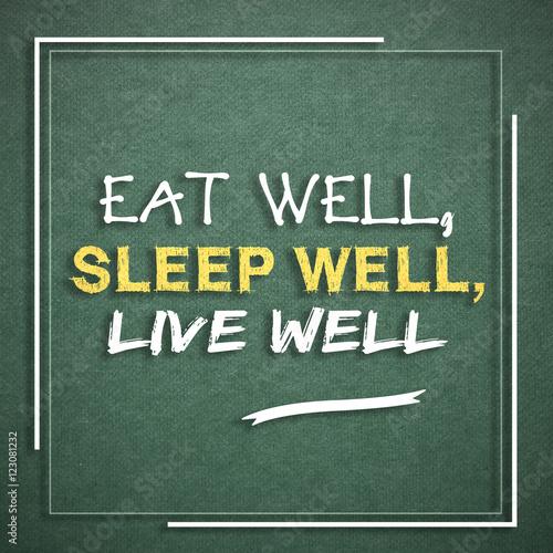 eat well sleep well live well health motivational. Black Bedroom Furniture Sets. Home Design Ideas