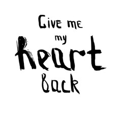 "Phrase ""Give me my heart back""."