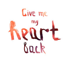 """Phrase """"Give me my heart back""""."""