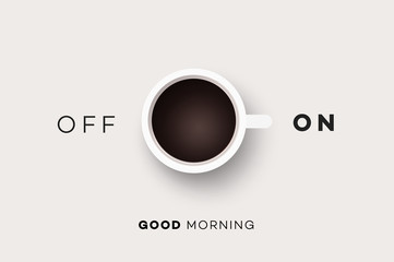 Good Morning. Conceptual Motivation Illustration With Cup Of Coffee And Abstract On Off Switcher