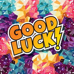 good luck text abstract colorful triangle geometrical background