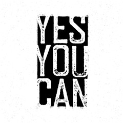 "Motivational poster. ""Yes You Can"". Black and white grunge style"