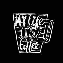 "Hand drawn vintage quote for coffee themed:""My life is coffee""."