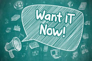 Want IT Now - Cartoon Illustration on Blue Chalkboard.