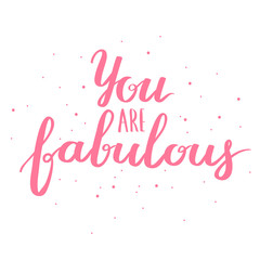 Lettering vector text with motivational quote. Sweet cute inspiration typography. Calligraphy postcard poster graphic design element. Hand written sign You are fabulous.