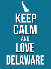 Keep calm and love Delaware poster