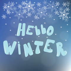 Hello winter. text. The inscription on winter background with snowflakes and bokeh lights. Vector card design custom calligraphy