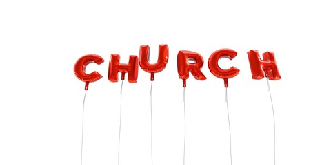CHURCH - word made from red foil balloons - 3D rendered.  Can be used for an online banner ad or a print postcard.