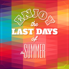 Enjoy the last days of the summer .Typographic background,