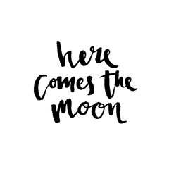 Here comes the moon - hand drawn lettering phrase, isolated on the white background.
