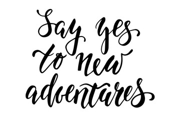 Handdrawn lettering of a phrase Say yes to new adventures