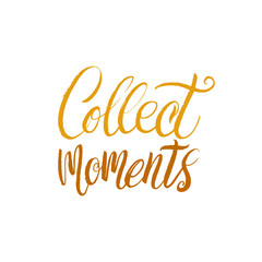 Collect Moments. Hand Drawn Calligraphy.