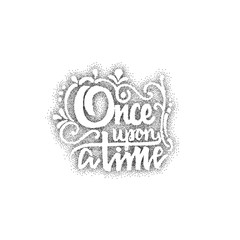 Once upon a time - hand drawn, lettering, Dotwork for design and logos, or other products