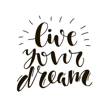 Live your dream. Hand written lettering. Motivational inspirational quote.