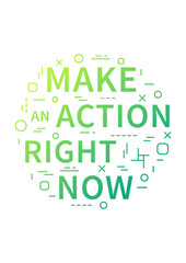 Make an action right now. Motivation quote. Positive affirmation. Creative vector concept design illustration.