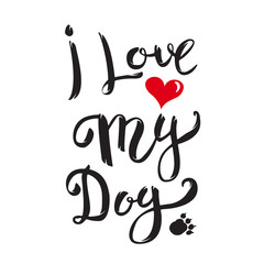 I Love My Dog. Hand drawn lettering isolated on white background