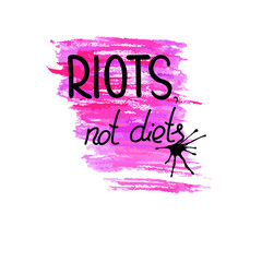 Handwritten text Riots, not diets.   Feminism quote. Feminist saying. Brush lettering. Black and pink  stains.  Vector design.