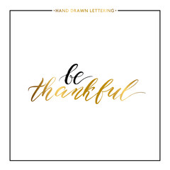 Be thankful gold text isolated on white background, hand painted letter, golden vector thanksgiving lettering for greeting card, poster, banner, print, handwritten calligraphy