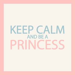 Motivational and inspirational pink quote for women. Keep calm and be a princess. Vector illustration.