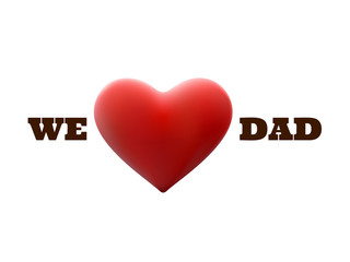 We Love Dad and red heart shape. EPS 10