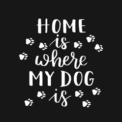 Vector hand written illustration with phrase Home is where your dog is. Hand drawn inspirational quote about pet. Lettering for posters, t-shirts, cards, invitations, stickers, banners.