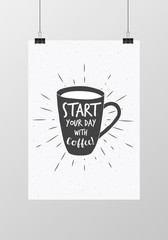 Poster cup lettering start your day with coffee. Black and white color. Vector illustration.