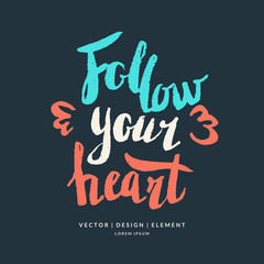 Follow your heart hand drawn lettering phrase.