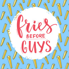 Fries before guys typography poster. Feminism slogan, funny inscription for t-shirt with french fries pattern at blue background